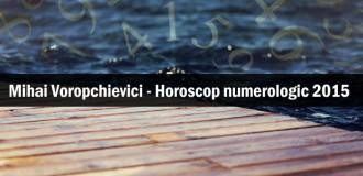 Mihai Voropchievici – Horoscop numerologic 2015