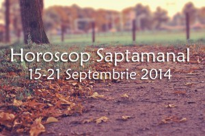 Horoscop Saptamanal 15-21 Septembrie 2014