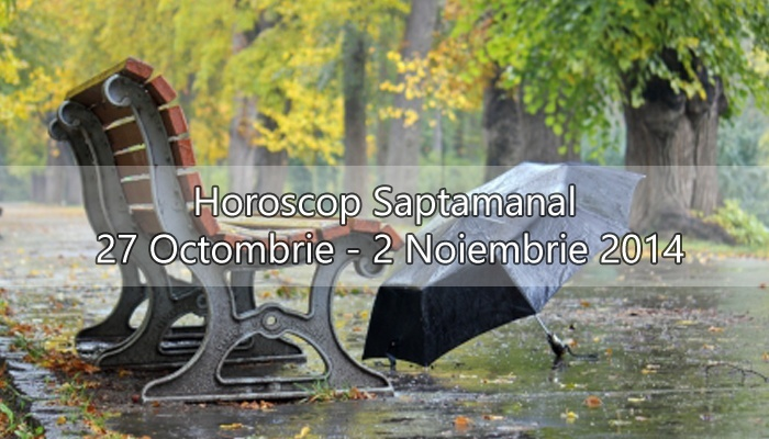 Horoscop Saptamanal 27 Octombrie - 2 Noiembrie 2014