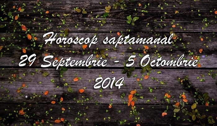 Horoscop Saptamanal 29 Septembrie – 5 Octombrie 2014