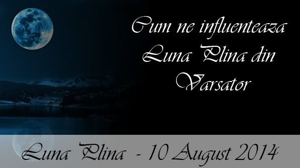 Cum ne influenteaza Luna Plina din Varsator